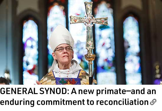 GENERAL SYNOD: A new primate—and and enduring commitment to reconciliation